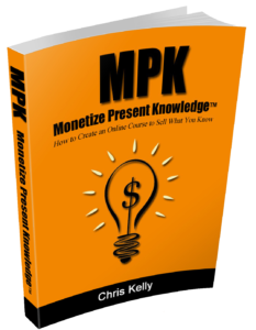 Monetize Present Knowledge: How to Create an Online Course to Sell Your Knowledge